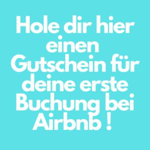 Hole dir hier einen Gutschein für deine erste Buchung bei Airbnb!